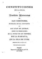Constituciones de la Real y Pontificia Universidad de San Geronimo: fundada en el Convento de San Juan de Letran, orden de predicadores, de la ciudad de San Cristobal de la Habana, en la Isla de Cuba