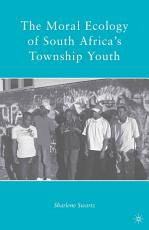 The Moral Ecology of South Africa   s Township Youth PDF