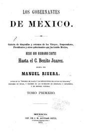 Los gobernantes de México: Galería de biografías y retratos de los vireyes, emperadores, presidentes y otros gobernantes que ha tenido México, desde don Hernando Cortes hasta el c. Benito Juarez, Volumen 1