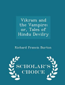 Vikram and the Vampire  Or  Tales of Hindu Devilry   Scholar s Choice Edition PDF