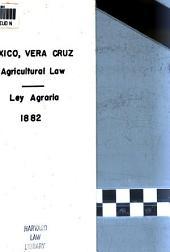 Ley agraria del estado de Veracruz Llave: Expedida por la h. Legislatura del mismo y sancionada por el ejecutivo en 22 de diciembre de 1881