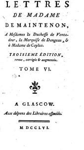 Lettres de Madame de Maintenon: a Monsieur d'Aubigné son frere, à différentes personnes, & à M. l'Abbé Gobelin, Volume6