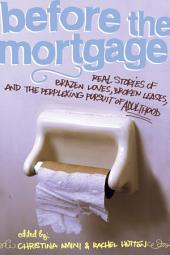 Before the Mortgage: Real Stories of Brazen Loves, Broken Leases, and the Perplexing Pursuit of Adulthood