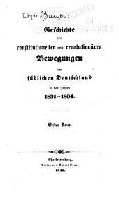 Geschichte der constitutionellen und revolutionären Bewegungen im südlichen Deutschland in den Jahren 1831-1834: Bände 1-2
