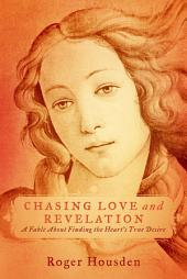 Chasing Love and Revelation: A Fable About Finding the Heart's True Desire