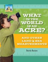 What in the World Is an Acre? And Other Land & Sea Measurements