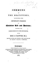 Sermons on the beatitudes and on several other important subjects of Christian life and doctrine; preached in the parish church of St. John, Manchester