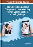 Returning to Interpersonal Dialogue and Understanding Human Communication in the Digital Age PDF