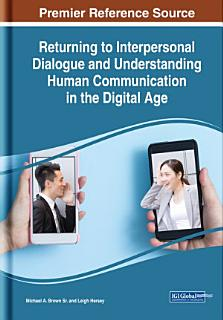 Returning to Interpersonal Dialogue and Understanding Human Communication in the Digital Age Book