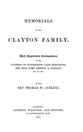 Memorial of the Clayton Family. With unpublished correspondence of the Countess of Huntingdon, Lady Glenorchy; the Revs. John Newton, A. Toplady, etc. [With portraits.]