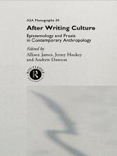 After Writing Culture: Epistemology and Praxis in Contemporary Anthropology
