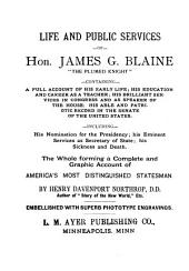Life and Public Services of James G. Blaine: The Plumed Knight ...