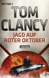 Jagd auf Roter Oktober: Ein Jack Ryan Roman