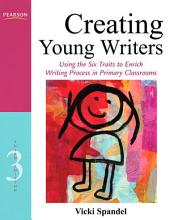 Creating Young Writers: Using the Six Traits to Enrich Writing Process in Primary Classrooms, Edition 3