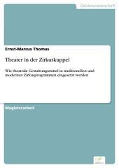 Theater in der Zirkuskuppel: Wie theatrale Gestaltungsmittel in traditionellen und modernen Zirkusprogrammen eingesetzt werden