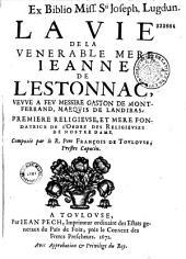 La vie de la Vénérable Mère Jeanne de l'Estonnac... première religieuse mère fondatrice de l'Ordre des religieuses de Nostre Dame