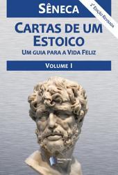 Cartas de um Estoico - Volume I: Um guia para a vida Feliz