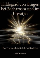 Hildegard von Bingen bei Barbarossa und im Privatjet: Eine Story und ein Gedicht im Blankvers