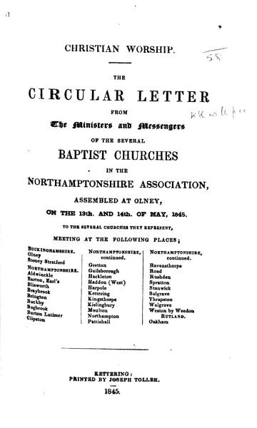 Christian Worship. The circular letter from the Ministers and Messengers of the several Baptist Churches in the Northamptonshire Association, assembled at Olney, on the 13th. and 14th. of May, 1845, etc