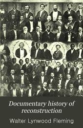 Documentary History of Reconstruction: Political, Military, Social, Religious, Educational & Industrial, 1865 to the Present Time, Volume 2