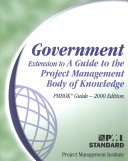 Government Extension to A Guide to the Project Management Body of Knowledge (PMBOK Guide)--2000 Edition