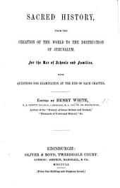 Sacred History, from the Creation of the World to the Destruction of Jerusalem; for the use of schools, etc