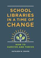 School Libraries in a Time of Change  How to Survive and Thrive PDF