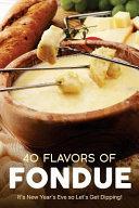40 Flavors of Fondue