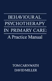 Behavioural Psychotherapy in Primary Care: A Practice Manual