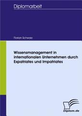 Wissensmanagement in internationalen Unternehmen durch Expatriates und Impatriates