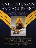 Uniforms  Arms  and Equipment  Headgear  clothing  and footwear PDF