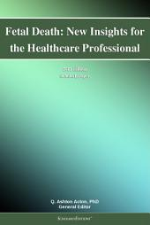 Fetal Death: New Insights for the Healthcare Professional: 2011 Edition: ScholarlyPaper