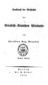 Handbuch der Geschichte der Griechisch - Römischen Philosophie: Band 1
