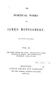 The Poetical Works of James Montgomery: In Six Volumes. The world before the flood ; Miscellaneous poems. Thoughts on wheels ; The climbing boy's soliloquies. Songs of Zion. Vol. 2