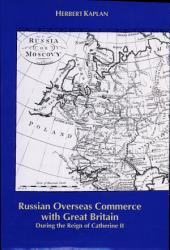 Russian Overseas Commerce With Great Britain During The Reign Of Catherine Ii Book PDF