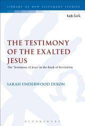 The Testimony of the Exalted Jesus: The 'Testimony of Jesus' in the Book of Revelation