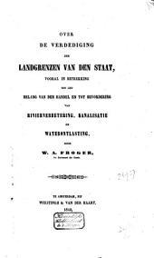 Over de verdediging der landgrenzen van den Staat, vooral in betrekking tot het belang van den handel en tot bevordering van rivierverbetering, kanalisatie en waterontlasting