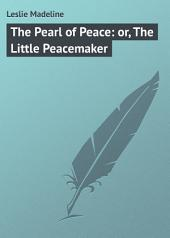 The Pearl of Peace: or, The Little Peacemaker
