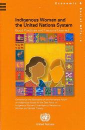 Indigenous Women and the United Nations System: Good Practices and Lessons Learned