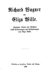 Richard Wagner an Eliza Wille: fünfzehn Briefe des Meisters nebst Erinnerungen und Erläuterungen
