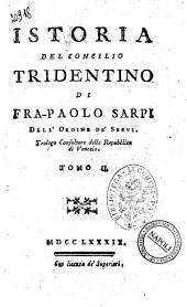 Istoria del Concilio tridentino di fra-Paolo Sarpi dell'Ordine de' servi ... Tomo 1. [-8.]: Volume 2