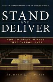 Stand and Deliver: How to Speak in Ways That Change Lives