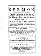 A Sermon Preached in the Parish-church of Christ-Church, London: ... June the 3d, 1773: ... By ... John, Lord Bishop of Lincoln. Published at the Request of the Society for Promoting Christian Knowledge, ... To which is Annexed, An Account of the Society for Promoting Christian Knowledge, Volume 11