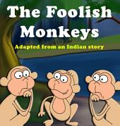 The Foolish Monkeys: Adapted from an Indian Story