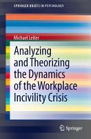Analyzing and Theorizing the Dynamics of the Workplace Incivility Crisis PDF