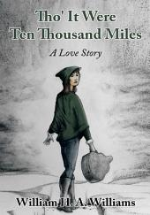Tho' It Were Ten Thousand Miles: A Love Story
