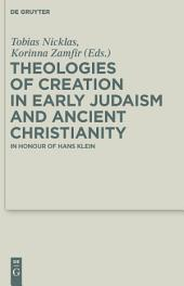 Theologies of Creation in Early Judaism and Ancient Christianity: In Honour of Hans Klein