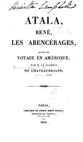 Atala, René, Les Abencérages, suivis du Voyage en Amerique