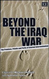 Beyond the Iraq War: The Promises, Pitfalls and Perils of External Interventionism