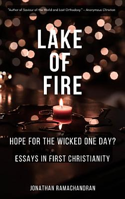 Lake of Fire   Hope for the Wicked One Day    Essays in First Christianity